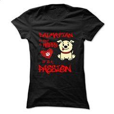 Dalmatian It Is Passion Cool Shirt !!! - custom tee shirts #tshirt style #hoodie casual