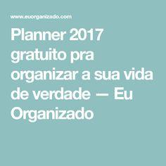 Planner 2017 gratuito pra organizar a sua vida de verdade — Eu Organizado