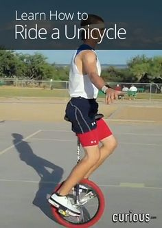 How to Ride a Unicycle ...  that sucker is just collecting dust in the garage.   It's about time someone learns to ride it