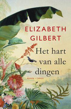 (B) Recensie: Het hart van alle dingen, Elizabeth Gilbert