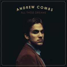 Andrew Combs - All These Dreams (2015)  Format : FLAC (tracks)  Quality : lossless  Sample Rate : 44.1 kHz / 16 Bit  Source : Digital download  Artist : Andrew Combs  Title : All These Dreams  Genre : Folk, Country, Americana  Release Date : 2015  Scans : not included   Size .zip : 239 mb