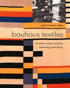 Bauhaus Textiles: Women Artists and the Weaving Workshop: Sigrid Wortmann Weltge