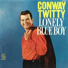 """""""Lonely Blue Boy"""" (1960, MGM) by Conway Twitty.  A Canadian release only.  (See: http://www.youtube.com/watch?v=z82WY6PHzTA)"""