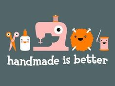 agreed...handmade IS better. :)