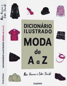 Dicionário Ilustrado – Moda de A a Z, de Alex Newman e Zakee Shariff- 5 livros para quem gosta ou quer trabalhar com moda | Blog da mode