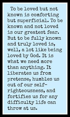 you are fully known....and truly loved