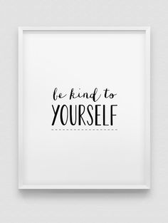 be kind to yourself print // black and white home decor print // typographic poster // modern wall decor // be kind poster by spellandtell on Etsy https://www.etsy.com/listing/193738654/be-kind-to-yourself-print-black-and