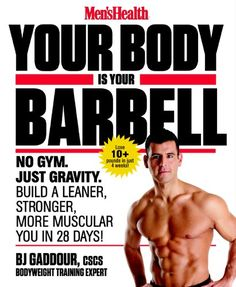 Mens Health Your Body is Your Barbell: No Gym. Just Gravity. Build a Leaner Stronger More Muscular You in 28 Days! Reviews