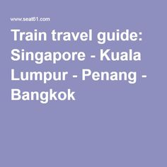 Train travel guide: Singapore - Kuala Lumpur - Penang - Bangkok