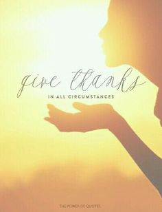 Give thanks to all circumstances