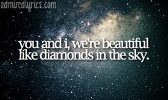 you and i , we're beautiful like diamonds in the sky