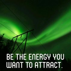 Be the energy you want to attract   inspirational quote