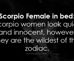 Scorpio women look quiet and innocent, however, they are the wildest of the zodiac ;)