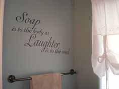 Soap is to the body,  as Laughter is to the soul.