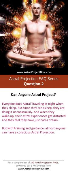 Everyone does Astral Traveling at night when they sleep. But since they are asleep, they are doing it unconsciously. And when they wake-up, their astral experiences get distorted and they feel they have just had a dream.   But with training and guidance, almost anyone can have a conscious Astral Projection.