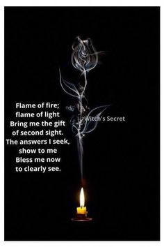 Spirit of fire, smoke, and light Bring me the gift of second sight The answers I seek, reveal to me Bless me now to clearly see