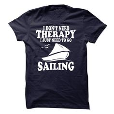 [Hot tshirt name origin] I DONT NEED THERAPY I JUST NEED TO GO SAILING Tshirt-Online Hoodies, Funny Tee Shirts