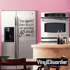 Refrigerator Decal - You Again? Didn't you just eat yesterday? Go Away? - Vinyl Decal - Car Decal - 01