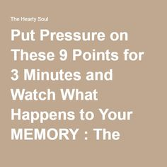 Put Pressure on These 9 Points for 3 Minutes and Watch What Happens to Your MEMORY : The Hearty Soul
