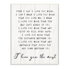 """""""Attract the attention of your guests with this Stupell Home Decor I Love You the Most Plaque Wall Art. Attract the attention of your guests with this Stupell Home Decor I Love You the Most Plaque Wall Art. Distressed design Artist: Daphne Polselli Medium: 15""""""""H x 0.5""""""""W x 10""""""""D Large: 19""""""""H x 0.5""""""""W x 13""""""""D Weight: 2 lbs. MDF Box frame rests on nail to make hanging easy Vertical display Wipe clean Made in the USA Size: 10X15. Color: White. Gender: unisex. Age Group: adult."""""""