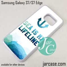 Sea Is My Life Line Phone Case for Samsung Galaxy S7 & S7 Edge