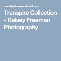 Transpire Collection - Kelsey Freeman Photography