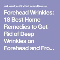 Forehead Wrinkles: 18 Best Home Remedies to Get Rid of Deep Wrinkles on Forehead and Frown Lines Naturally - Natural Facelift and Wrinkle Skin Care