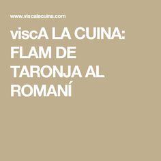 viscA LA CUINA: FLAM DE TARONJA AL ROMANÍ