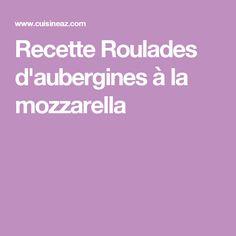 Recette Roulades d'aubergines à la mozzarella