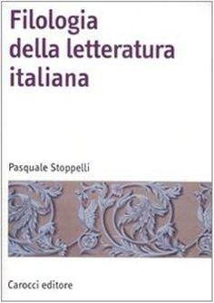 Filologia della letteratura italiana / Pasquale Stoppelli - Roma : Carocci, 2008