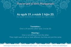 Hungarian proverbs Az egyik a másik 1 híján (Az egyik tizenkilenc… Languages, Meant To Be, Wordpress, Country, Learning, Board, Fun, Hungary, Humor