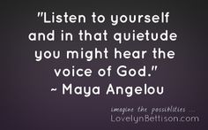 """R.I.P. Dr. Maya Angelou  """"Listen to yourself and in that quietude you might hear the voice of God."""""""