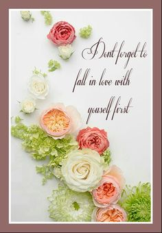 Don't forget to fall in love with yourself, first. #mycreations #inspiring #quotes
