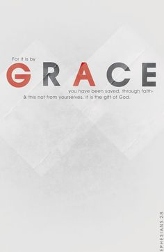 "Ephesians 2:8 - ""For by grace are ye saved through faith; and that not of yourselves: it is the gift of God"""