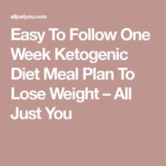 Easy To Follow One Week Ketogenic Diet Meal Plan To Lose Weight – All Just You