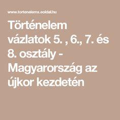 Történelem vázlatok 5. , 6., 7. és 8. osztály - Magyarország az újkor kezdetén Math Equations, Education, History, History Books, Educational Illustrations, Historia, Learning, Studying