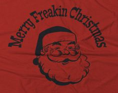 Funny Merry Freakin Christmas T-Shirt | Gift For Him Her Mens Womens | Stocking Stuffer | Santa Claus | Holiday Party Shirt | White Elephant