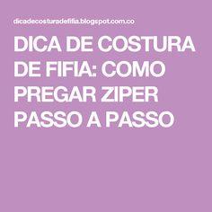 DICA DE COSTURA DE FIFIA: COMO PREGAR ZIPER PASSO A PASSO