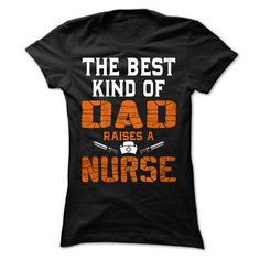 THE BEST KIND OF DAD RAISES A NURSE T SHIRTS T-Shirts, Hoodies, Sweaters