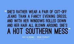 old alabama, i have loved alabama my entire life. brad paisley singing about them just reinforces the fact that i am a country girl at heart. Country Lyrics, Country Quotes, Country Songs, Country Girls, Country Life, Lyric Quotes, Me Quotes, Funny Quotes, Qoutes