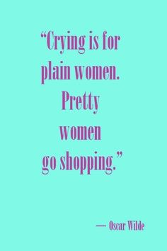 Crying Is For Plain Women Pretty Women Go Shopping