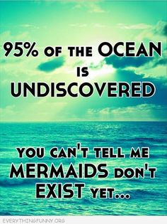Can't tell me there are no mermaids.