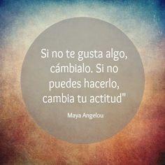 """Frases de motivación de Maya Angelou: """"Si no te gusta algo, cámbialo. Si no puedes hacerlo, cambia tu actitud"""""""