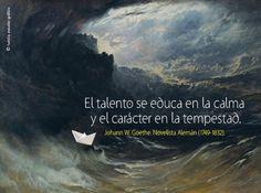 El talento se educa en la calma y el carácter en la tempestad.