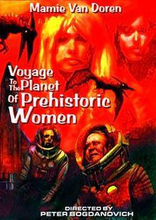 Voyage to the Planet of Prehistoric Women (1968) Not Rated  -  Astronauts landing on Venus encounter dangerous creatures and almost meet some sexy Venusian women who like to sun-bathe in hip-hugging skin-tight pants and seashell brassieres.  -   Director: Peter Bogdanovich (as Derek Thomas)  -   Writer: Henry Ney (screenplay)  -   Stars: Mamie Van Doren, Mary Marr, Paige Lee  -  ADVENTURE / SCI-FI