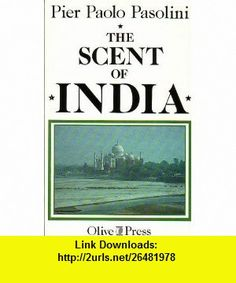 The Scent of India (9780946889020) Pier Paolo Pasolini , ISBN-10: 0946889023  , ISBN-13: 978-0946889020 ,  , tutorials , pdf , ebook , torrent , downloads , rapidshare , filesonic , hotfile , megaupload , fileserve