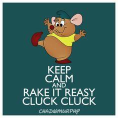 Keep Calm & Rake It Reasy Cluck Cluck. Aw gus gus- Cindyrelly