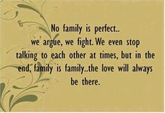 No family is perfect.. we argue, we fight. We even stop talking to each other at times, but in the end, family is family.. the love will always be there  #Family #Fight #FamilyLove #Argue #picturequotes    View more #quotes on http://quotes-lover.com