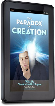 Kindle book about The Paradox of Creation http://www.camilloloken.com/en/books/wake-up-u-r-god-in-disguise/videos-the-paradox-of-creation