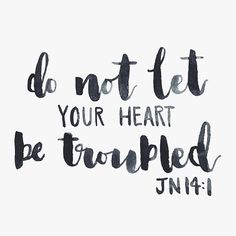 do not let your hear be troubled